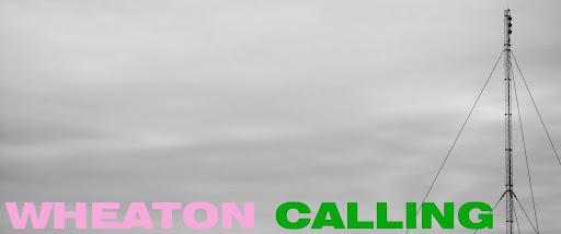 Wheaton Calling