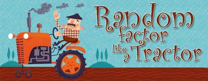 Random Factor like a tractor...