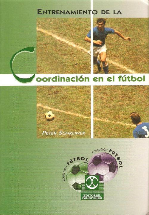 LIBRO DE: Entrenamiento de la coordinación en el Fútbol de Peter schreiner.
