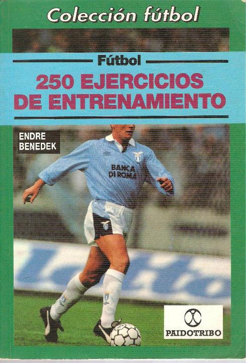 LIBRO DE: Fútbol 250 Ejercicios De Entrenamiento de Benedek Endre.