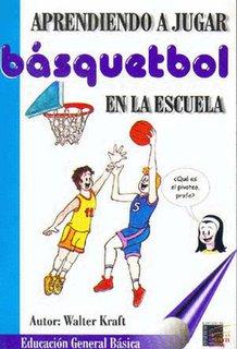 LIBRO DE : Aprendiendo a jugar Basquetbol en la escuela de walter kraft.