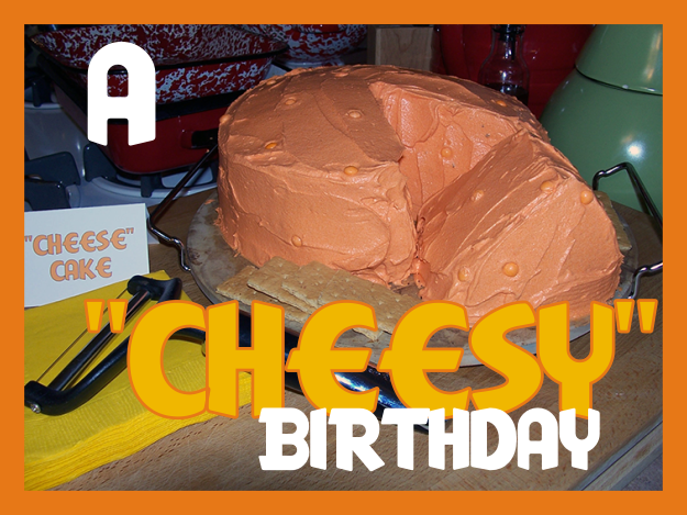 real parties} a cheesy birthday