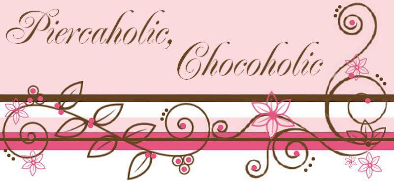 Piercaholic, Chocoholic