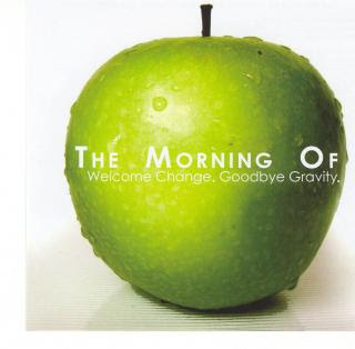 The Morning of - Welcome Change Goodbye Gravity