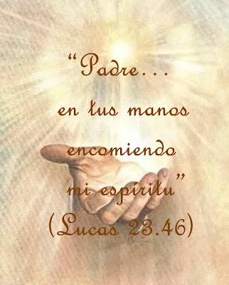 Padre, en tus manos encomiendo mi espíritu (Lucas 23: 45).