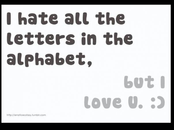 i hate all the letters in the alphabet, but i love u.