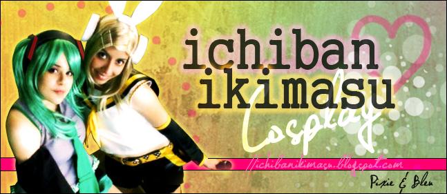 * Ichiban - Ikimasu Cosplay *