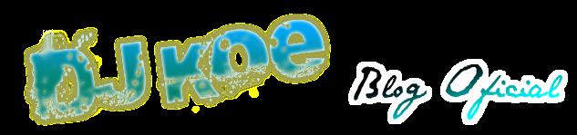 DJ KOE - BLOG OFICIAL