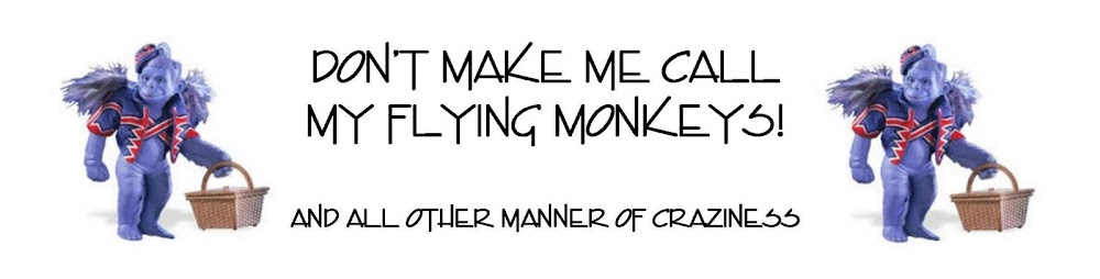 Don't Make Me Call My Flying Monkeys!