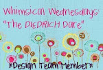Proud Member of the DT for Whimsical Wednesdays - The Diedrich Dare