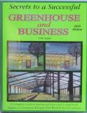 Secrets to a Successful Greenhouse and Business: A Complete Guide to Starting and Operating a High-