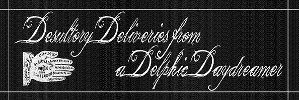 Desultory Deliveries of a Delphic Daydreamer