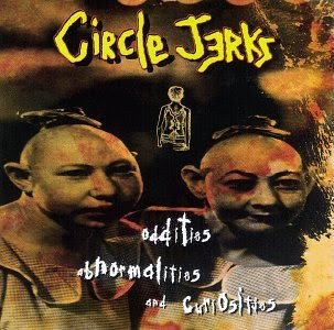 Circle Jerks - Oddities Abnormalities And Curiosities
