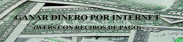 GANAR DINERO POR INTERNET (WEBS CON RECIBOS DE PAGO)