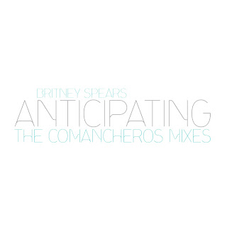 Britney Spears - Anticipating (The Comancheros Mixes)