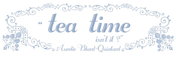 Tea time isn't it? le blog d'Aurelie Blard-Quintard