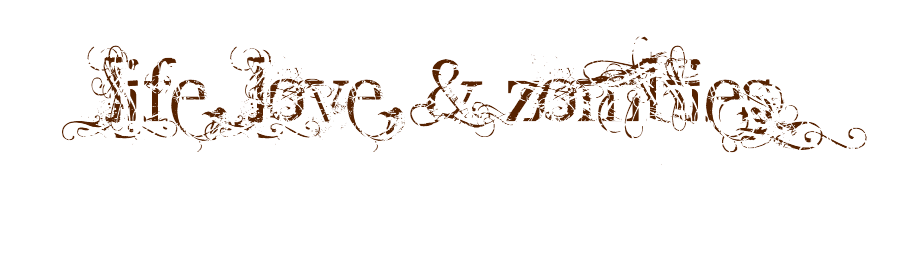 Life, Love, and Zombies