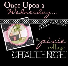 The Pixie Cottage Wednesday Challenge Blog
