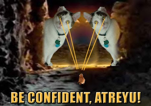 BE CONFIDENT, ATREYU!