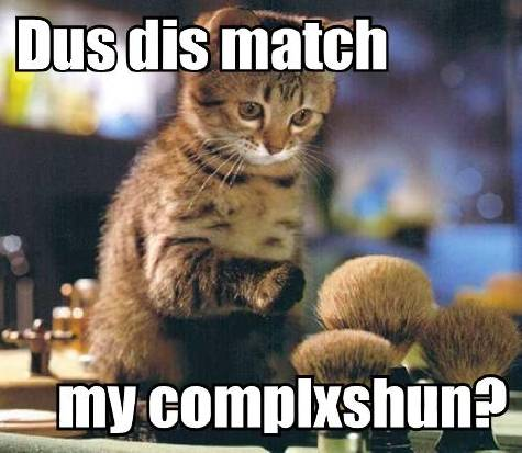 Dus dis match my complxshun?
