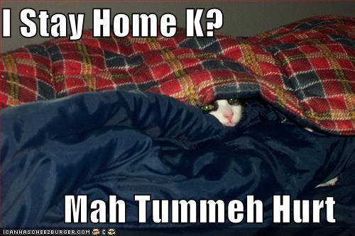 I Stay Home K? Mah Tummeh Hurt