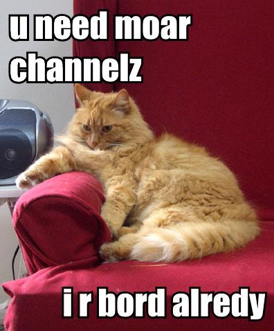 u need moar channelz i r bord alredy