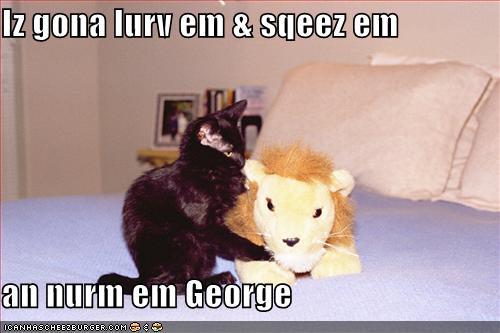 Iz gona lurv em sqeez em an nurm em George