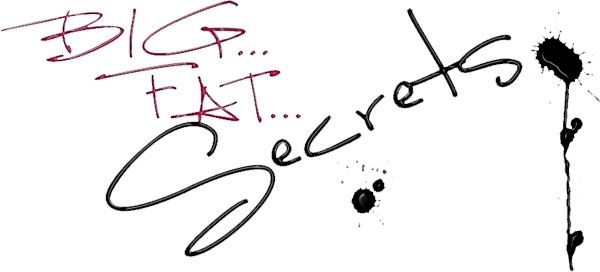 Big...Fat.. Secrets!