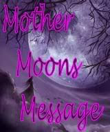 Mother Moons Message