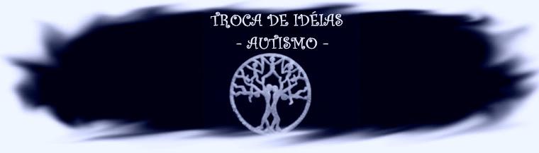 TROCA DE IDÉIAS - AUTISMO