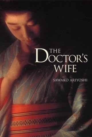the doctor s wife by sawako ariyoshi Author she is considered to be one of the finest of post-war japanese writers although her life was relatively short, she was extremely productive, and completed over 100 short stories, novels, plays, musicals, and movie scripts she is best known for the doctor's wife (1966.