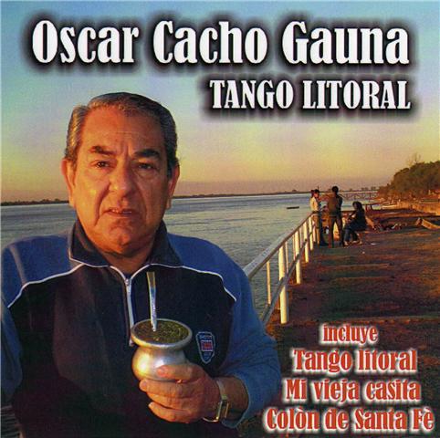 "Nuevo Cd. Oscar Cacho Gauna.""Tango Litoral"""