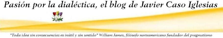 Pasión por la dialéctica, el blog de Javier Caso Iglesias