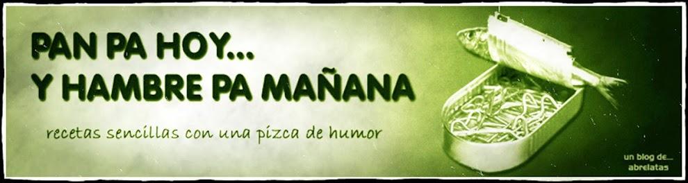 PAN PA HOY.... Y HAMBRE PA MAÑANA