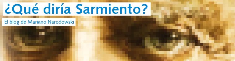 ¿Qué diría Sarmiento?