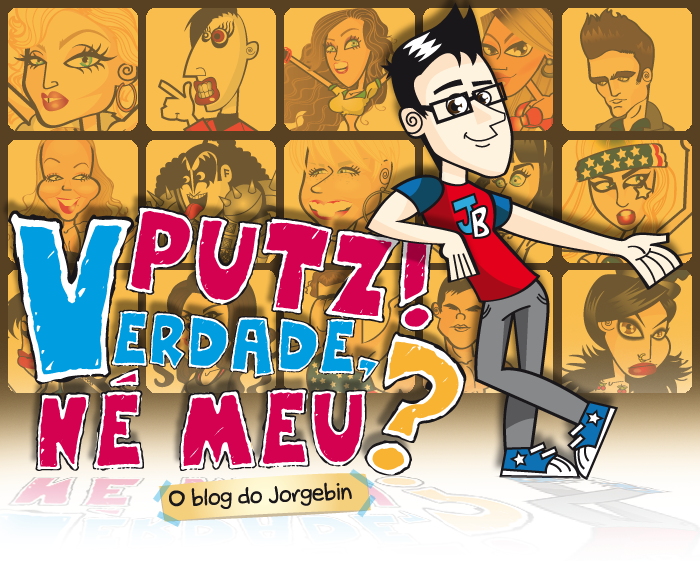 Putz! Verdade, n meu?