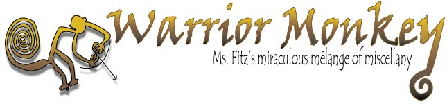 Warrior Monkey: Ms. Fitz's Miraculous Melange of Miscellany