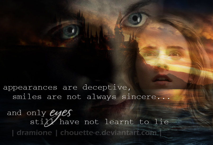 appearances can be deceptive Appearances can really be very deceptive indeed, very deceptive as they conquers your senses and left you isolated in deserts of disguise the hypnosis of appearances is colossal and it is difficult to overcome it the illusion is to be regarded with suspicion as everything that glitters is not gold.