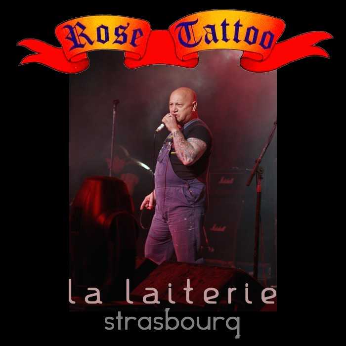 Rose Tattoo - Live At La Laiterie, Strasbourg,