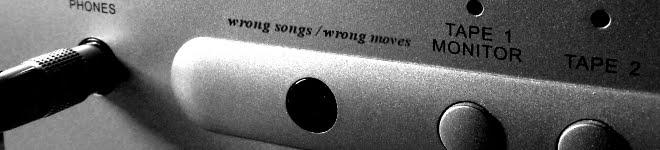 wrong songs / wrong moves