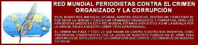 RED MUNDIAL PERIODISTAS CONTRA EL CRIMEN ORGANIZADO Y LA CORRUPCION