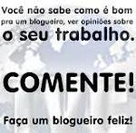 Faça um blogueiro feliz, COMENTE!!!!