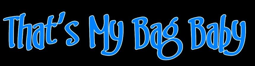 Thats My Bag Baby