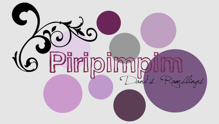 Piripimpim - Dani&#39;s Ramblings