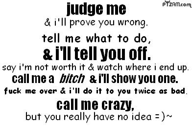 "Quotes and Stuff: ""Judge me & I'll prove you wrong..."