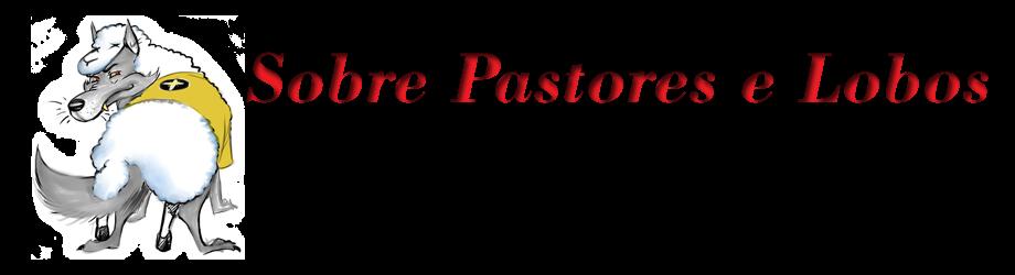 Sobre Pastores e Lobos