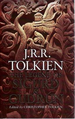 J R R Tolkien Legend of Sigurd and Gudrun