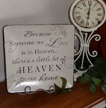 Because someone we love is in Heaven...there is a little bit of heaven in our home