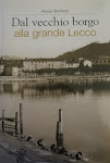 Dal vecchio borgo alla grande Lecco di Aloisio Bonfanti