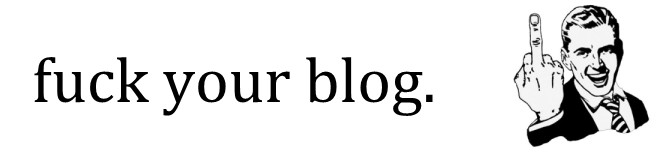 F Your Blog